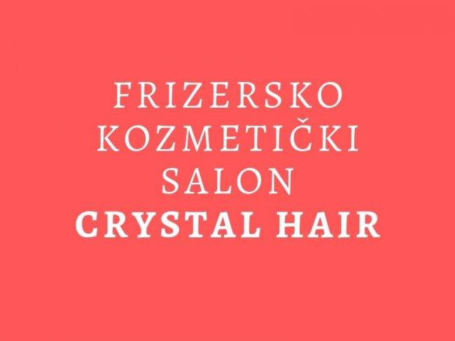 Frizersko – kozmetički salon Crystal Hair – Marija Knežević Maky